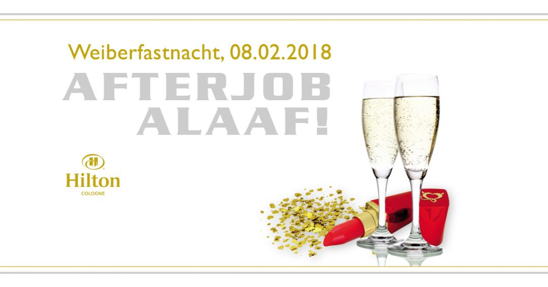 AfterJob Alaaf! Die Weiberfastnachts-Party im Hilton Cologne