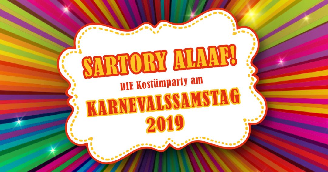 Sartory Alaaf! Feier Deine Stadt am Karnevalssamstag!